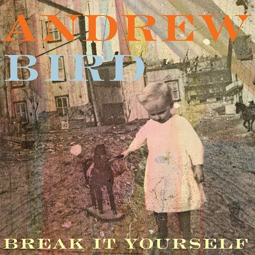 andrew-bird-break-yourself